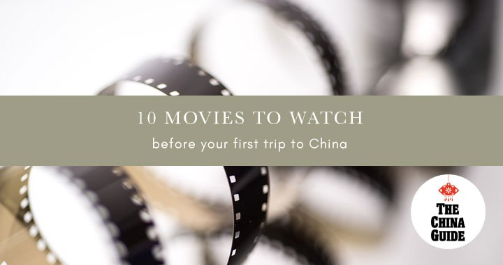 10 Movies to Watch Before Your First Trip to China